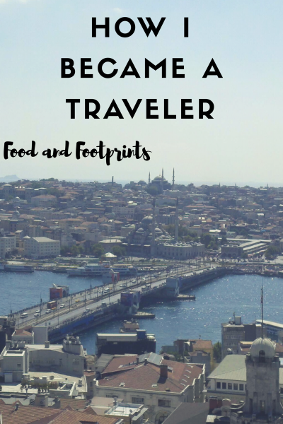 How I Became a Traveler Food and Footprints